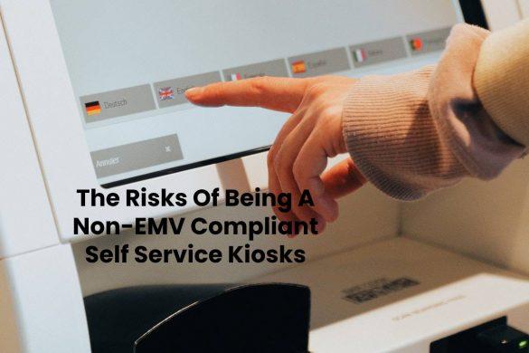 The Risks Of Being A Non-EMV Compliant Self Service Kiosks