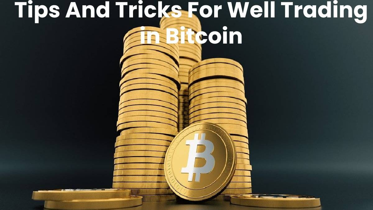 Tips And Tricks For Well Trading in Bitcoin