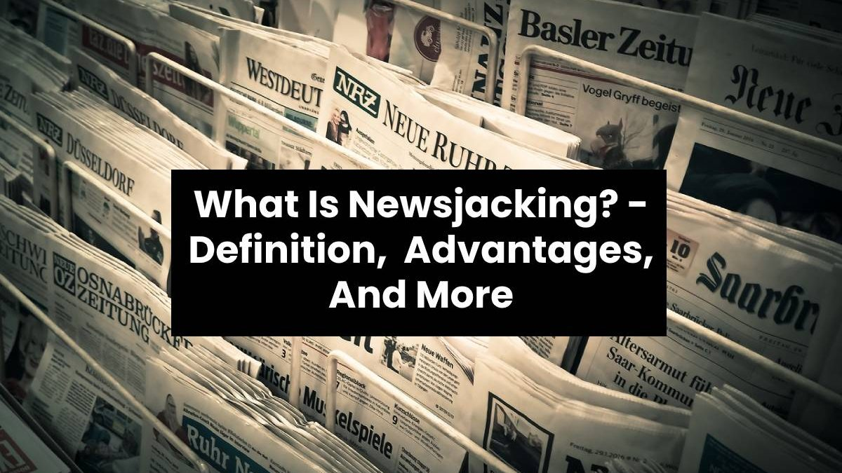 What Is Newsjacking? – Definition, Advantages, And More