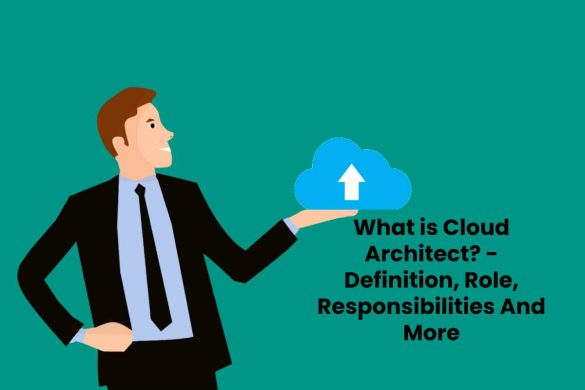 What is Cloud Architect? - Definition, Role, Responsibilities And More