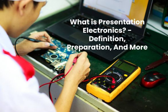 What is Presentation Electronics? - Definition, Preparation, And More