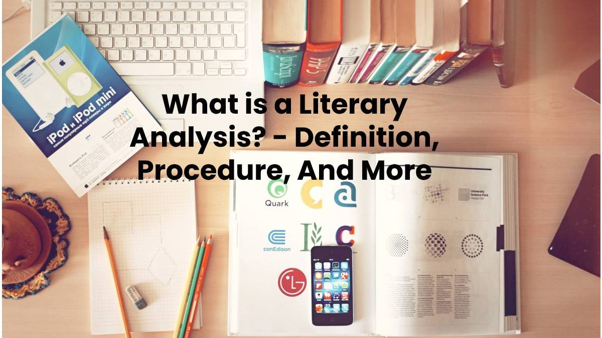 What is a Literary Analysis? – Definition, Procedure, And More