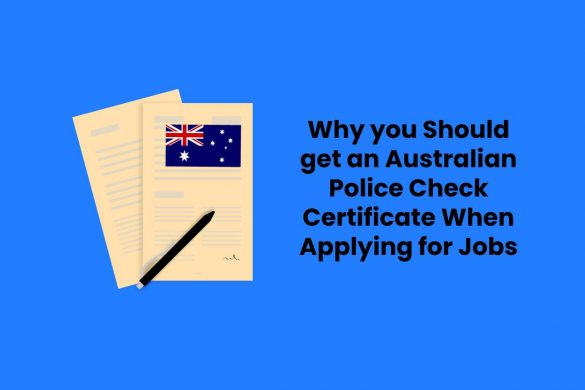 Why you Should get an Australian Police Check Certificate When Applying for Jobs