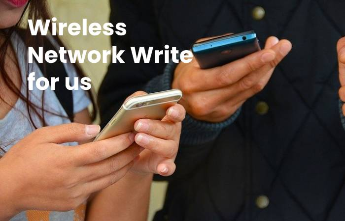 Wireless Network write for us