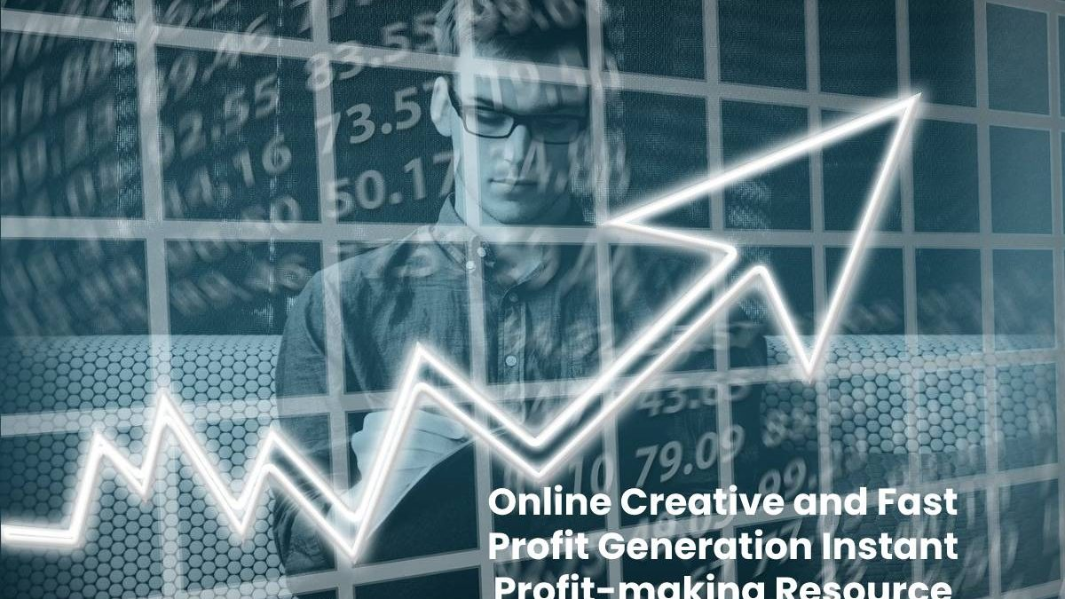 Online Creative and Fast Profit Generation Instant Profit-making Resource
