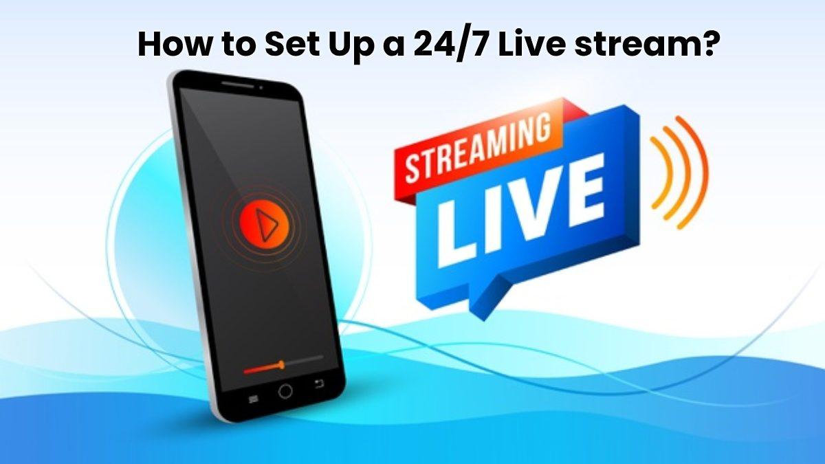 How to Set Up a 24/7 Live stream? – [2020]