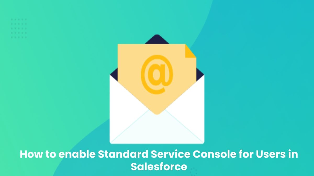 How to enable Standard Service Console for Users in Salesforce?