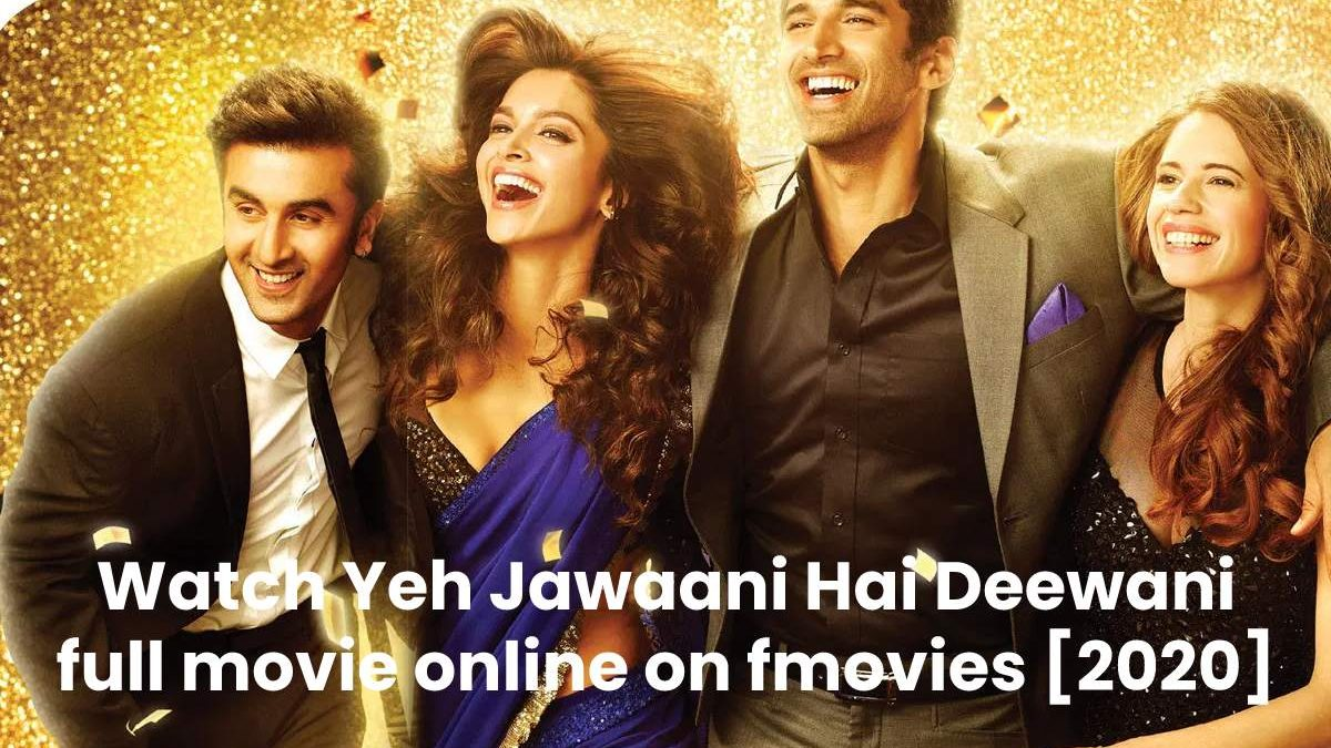 Watch Yeh Jawaani Hai Deewani full movie online on fmovies