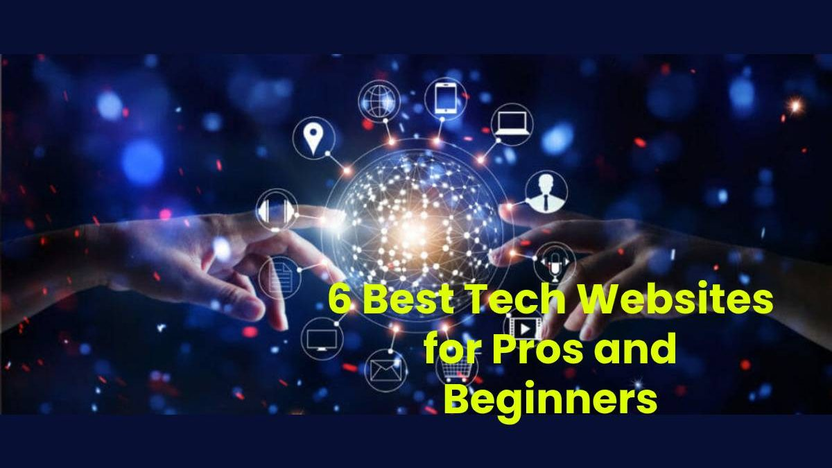 6 Best Tech Websites for Pros and Beginners