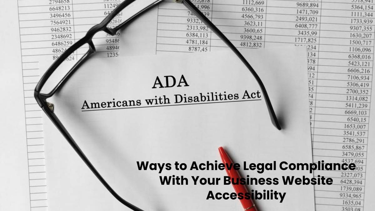 The Ways to Achieve Legal Compliance With Your Business Website Accessibility