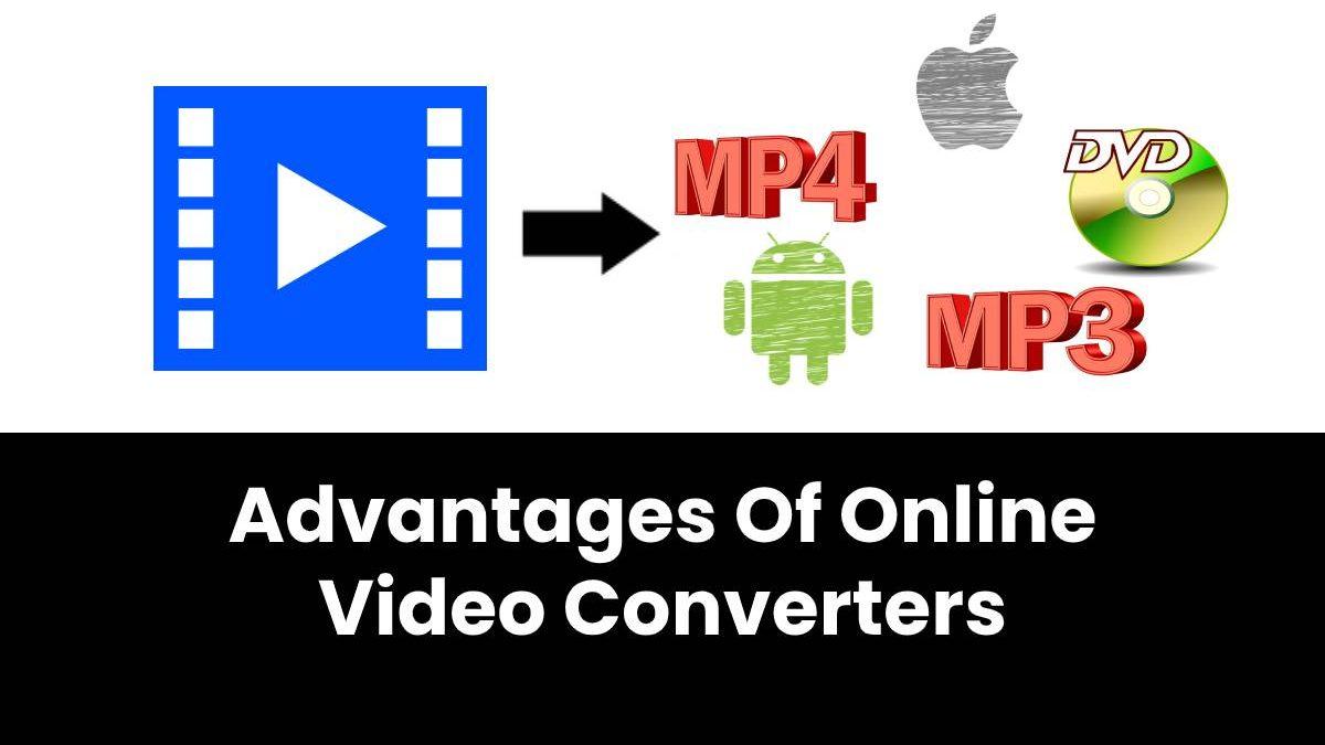 Advantages Of Online Video Converters