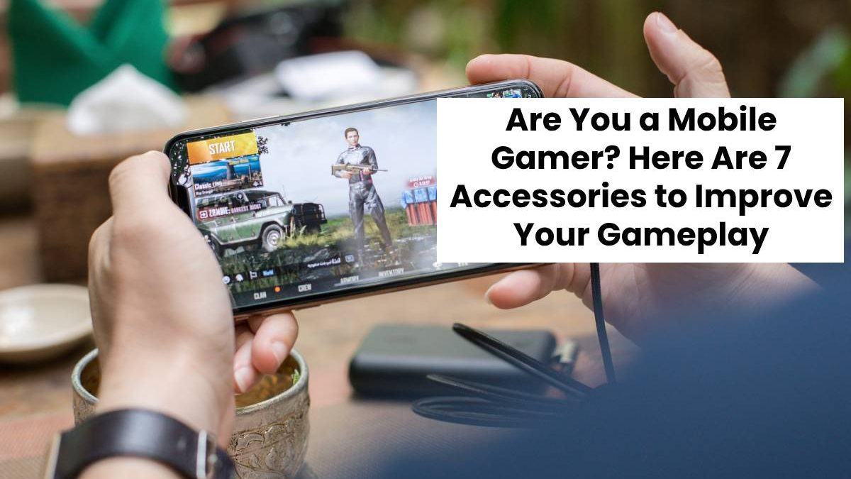 Are You a Mobile Gamer? Here Are 7 Accessories to Improve Your Gameplay