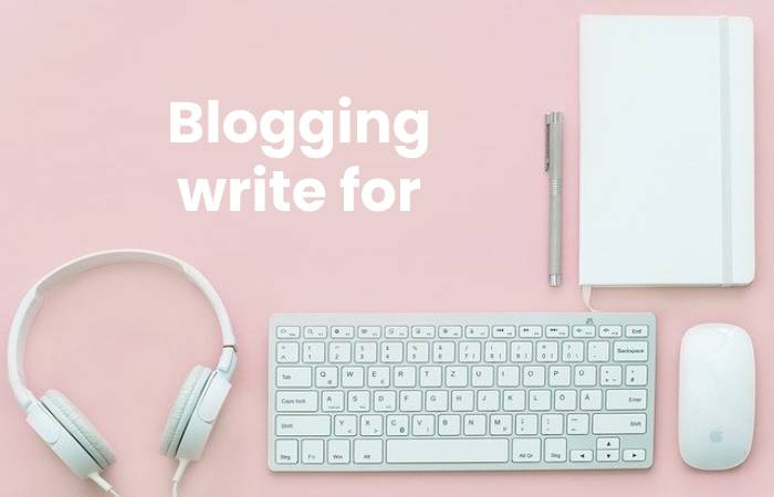 Blogging write for us