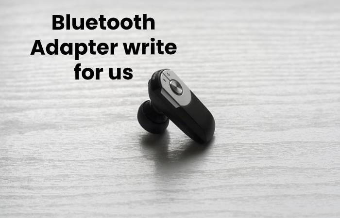 Bluetooth Adapter write for us