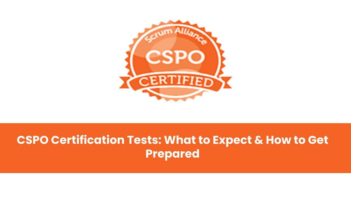 CSPO Certification Tests: What to Expect & How to Get Prepared?
