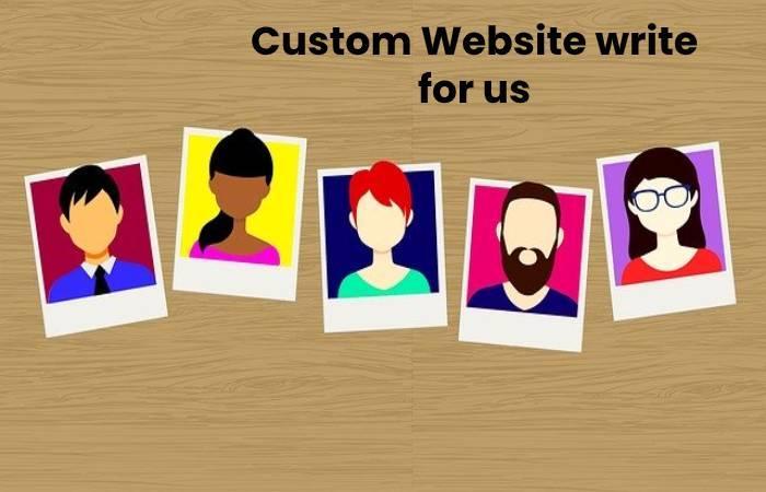 Custom Website write for us