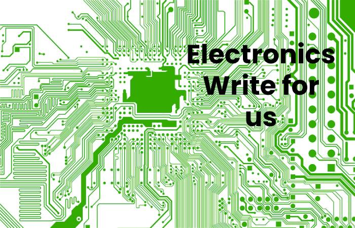 Electronics Write for us