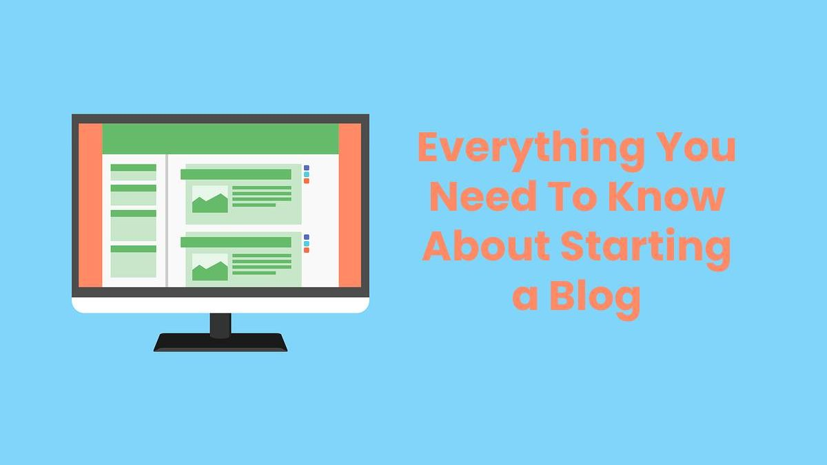 Everything You Need To Know About Starting a Blog