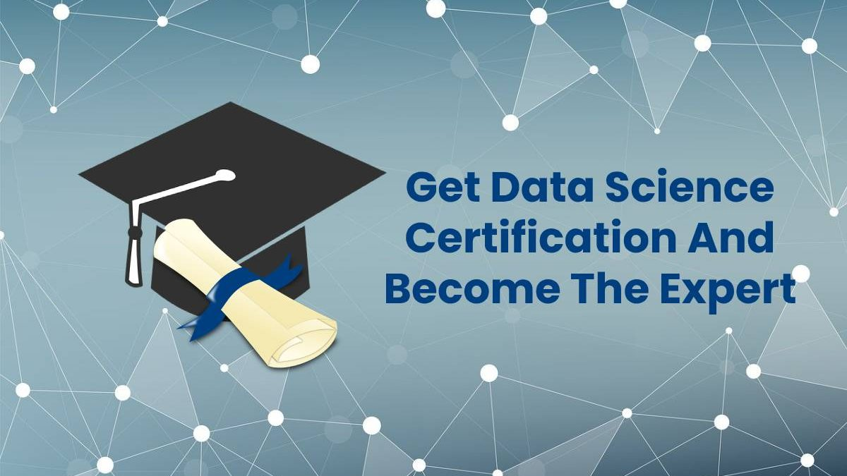 Get Data Science Certification And Become The Expert
