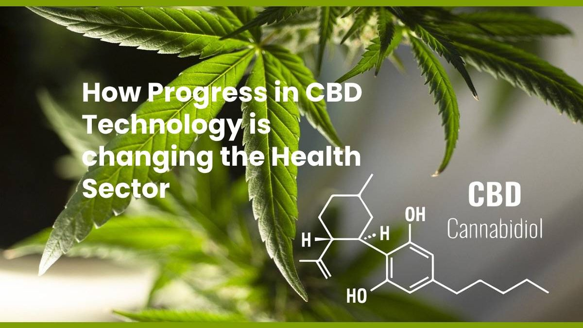 How Progress in CBD Technology is changing the Health Sector