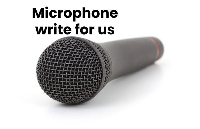 Microphone write for us