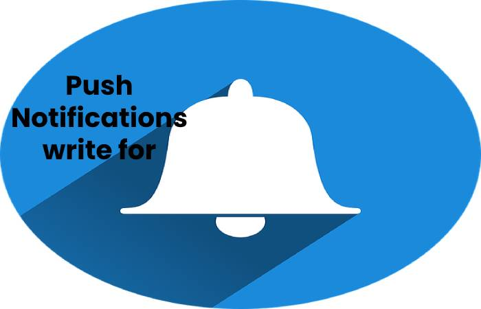 Push Notifications write for us