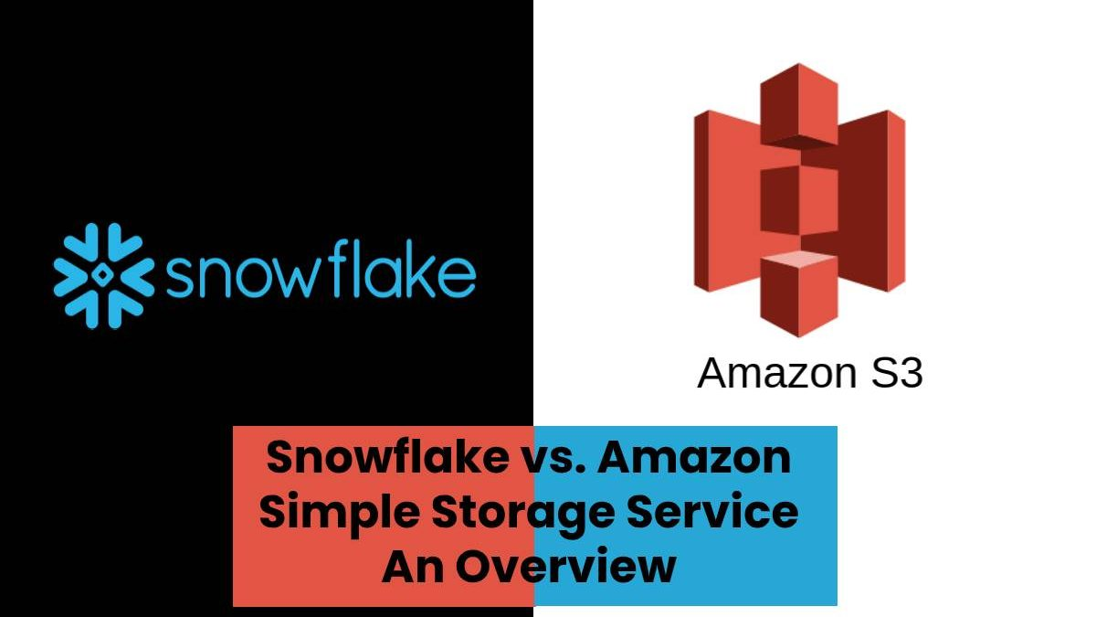 Snowflake vs. Amazon Simple Storage Service – An Overview