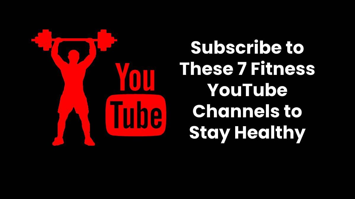 Subscribe to These 7 Fitness YouTube Channels to Stay Healthy