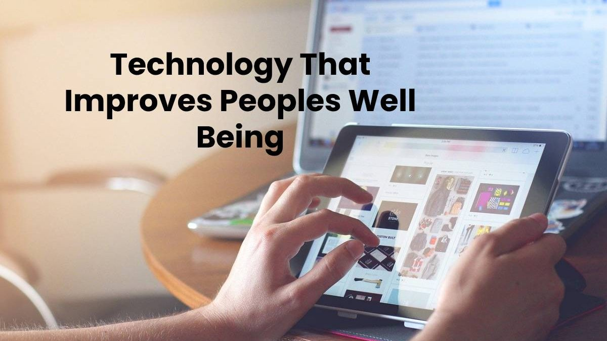 Technology That Improves People's Well Being