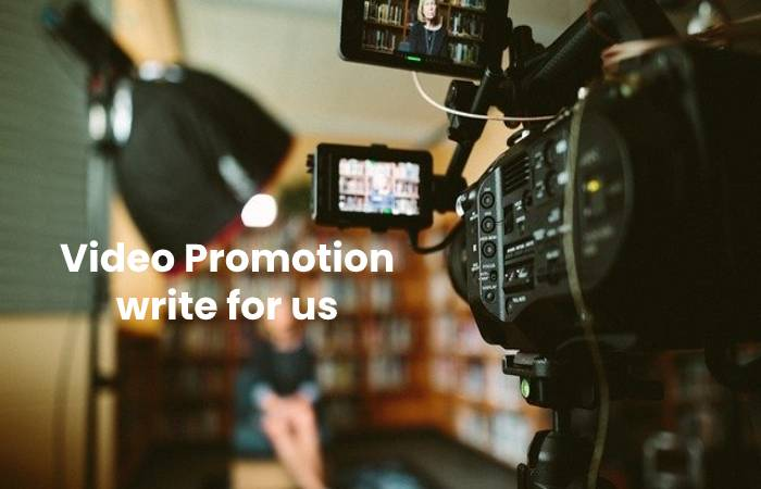 Video Promotion write for us