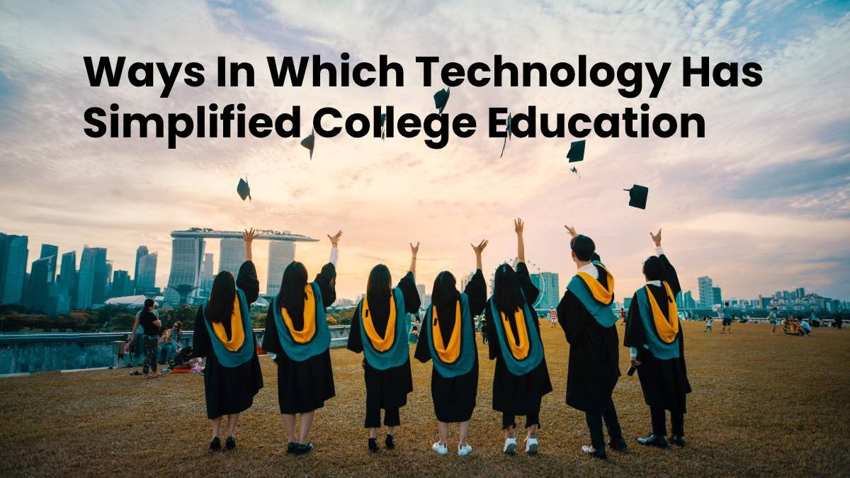 Ways In Which Technology Has Simplified College Education
