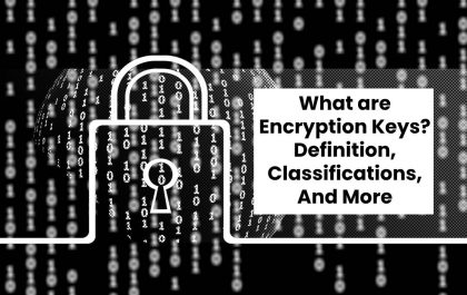 What are Encryption Keys? - Definition, Classifications, And More