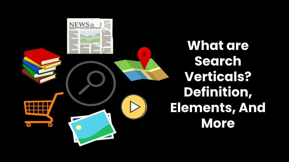 What are Search Verticals? – Definition, Elements, And More