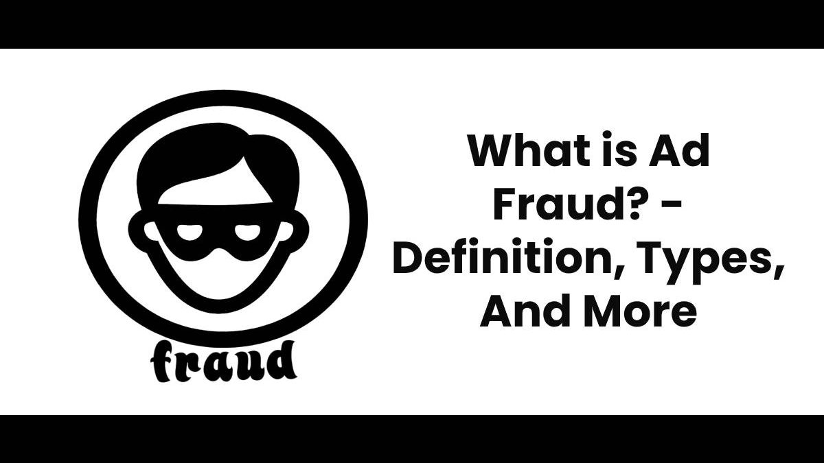 What is Ad Fraud? – Definition, Types, And More