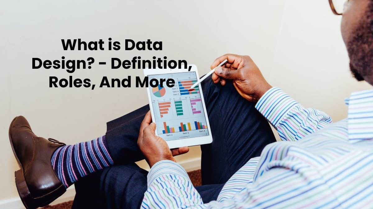 What is Data Design? – Definition, Roles, And More
