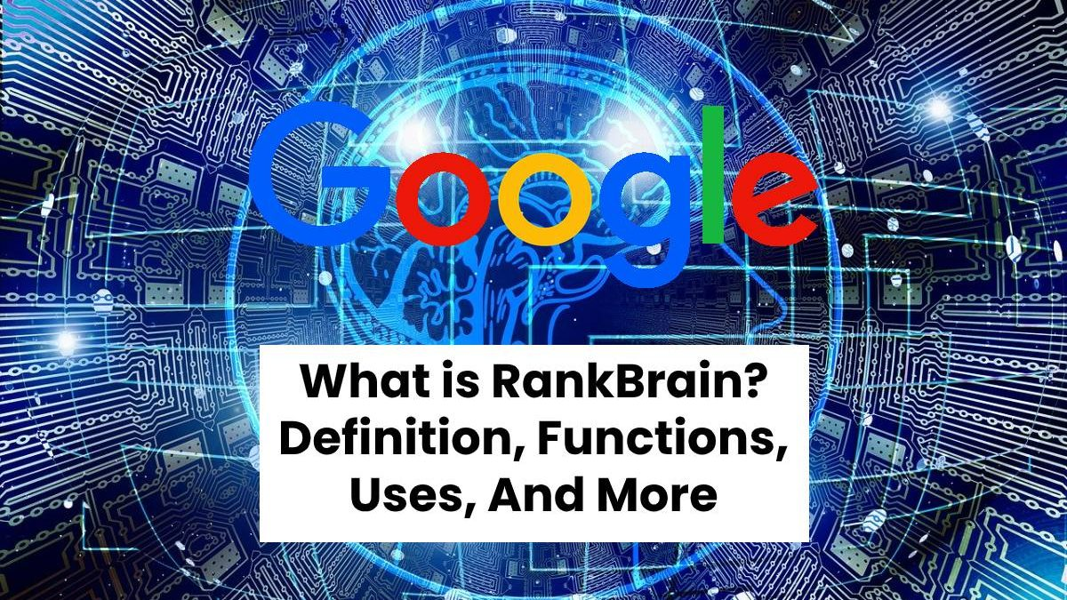 What is RankBrain? – Definition, Functions, Uses, And More