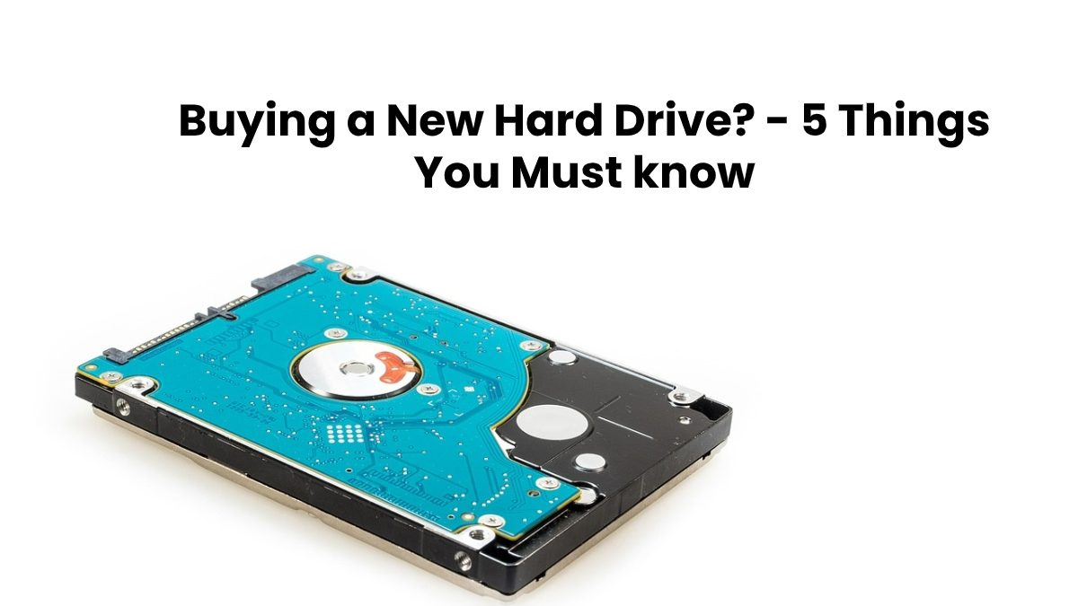 Buying a New Hard Drive? – 5 Things You Must know