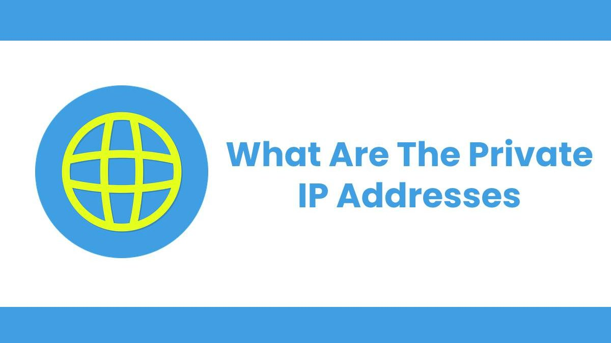 What Are The Private IP Addresses