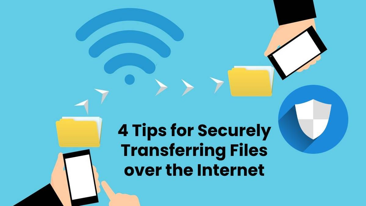 4 Tips for Securely Transferring Files over the Internet