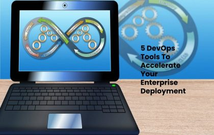 5 DevOps Tools To Accelerate Your Enterprise Deployment