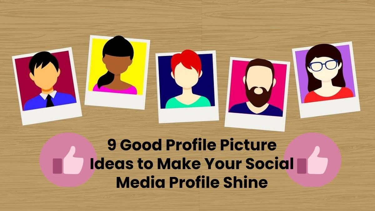 9 Good Profile Picture Ideas to Make Your Social Media Profile Shine