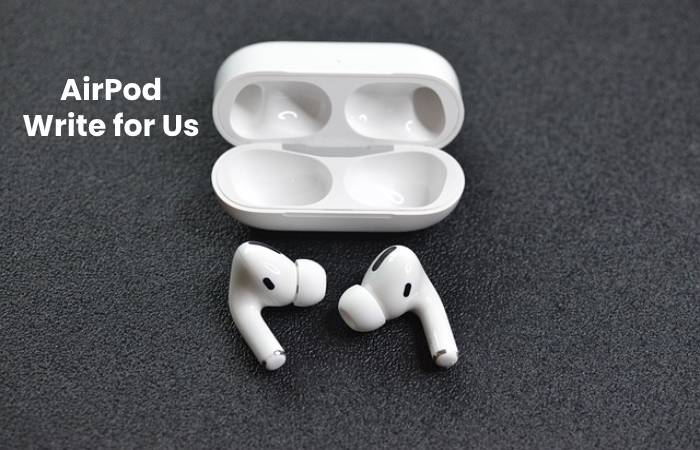 AirPod Write for Us