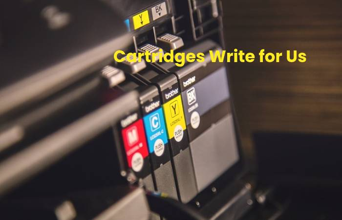 Cartridges Write for Us