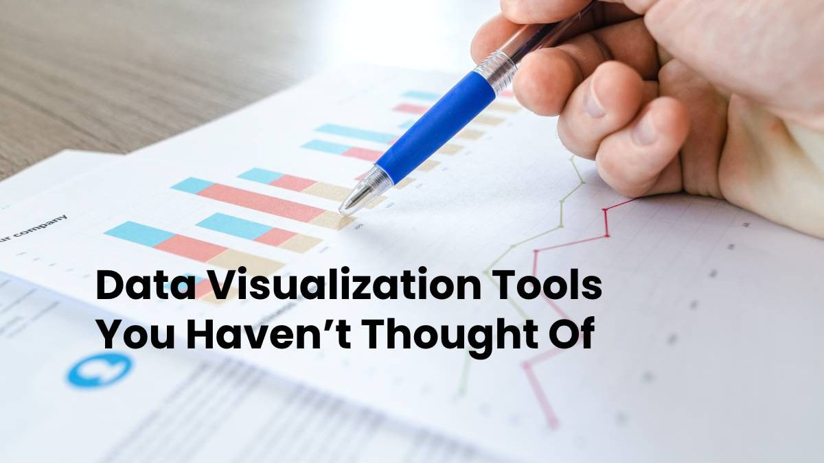 Data Visualization Tools You Haven't Thought Of