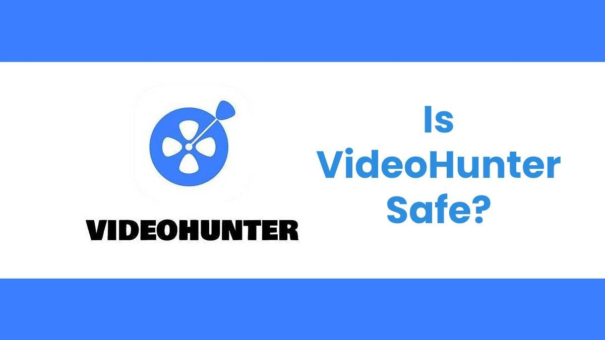 Is VideoHunter Safe?