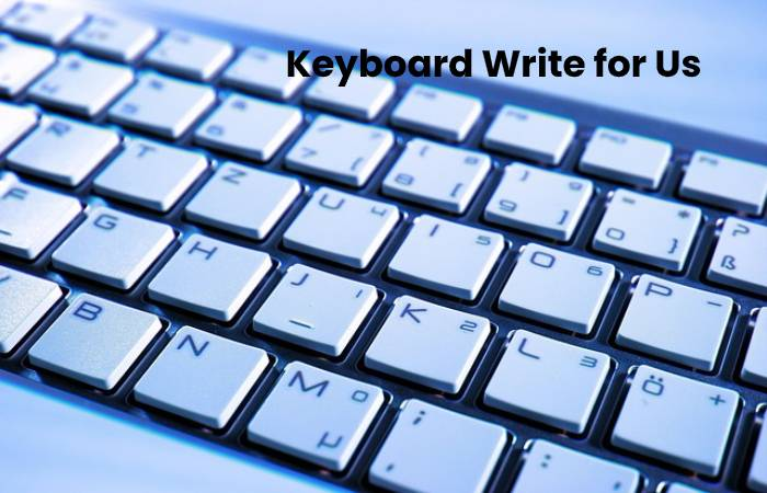 Keyboard Write for Us