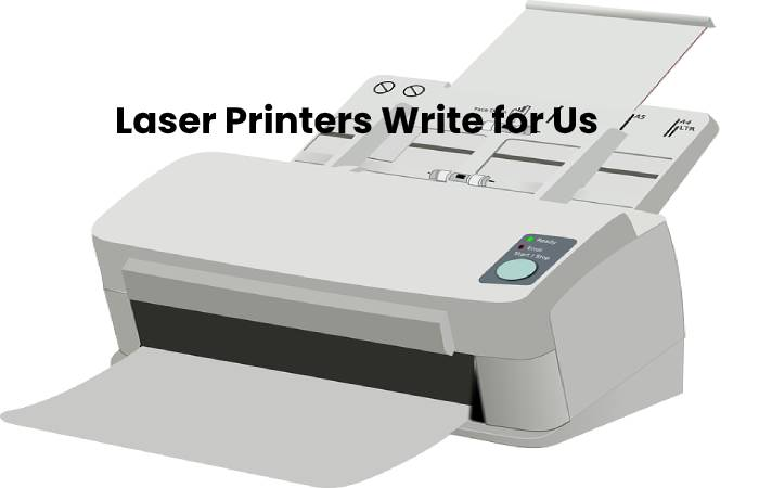 Laser Printers Write for Us