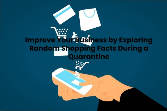 Improve Your Business by Exploring Random Shopping Facts During a Quarantine