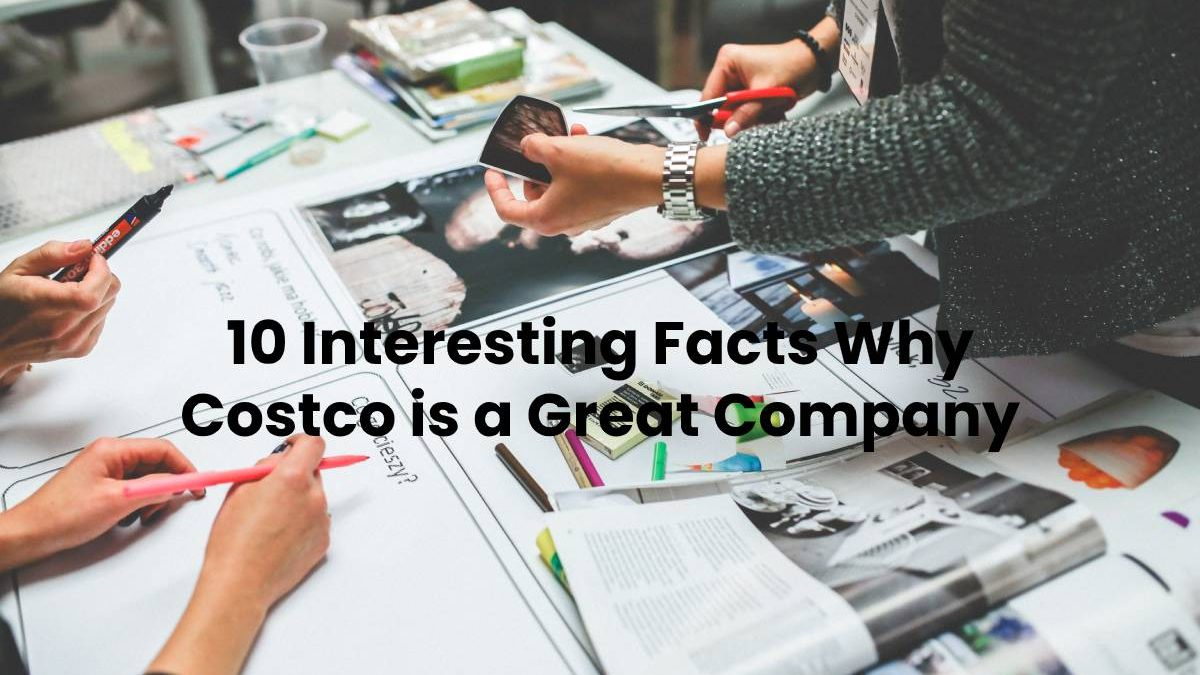 10 Interesting Facts Why Costco is a Great Company