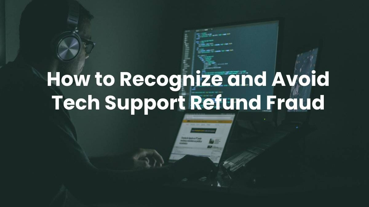 How to Recognize and Avoid Tech Support Refund Fraud
